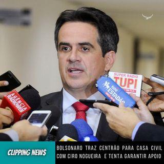 Bolsonaro traz centrão para Casa Civil com Ciro Nogueira e tenta garantir apoio