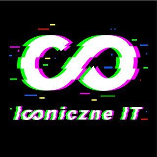 Iconiczne IT - Odcinek 1