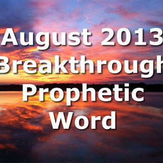 Prophetic Word for August for 2013