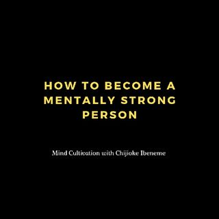 How To Become A Mentally Strong Person.