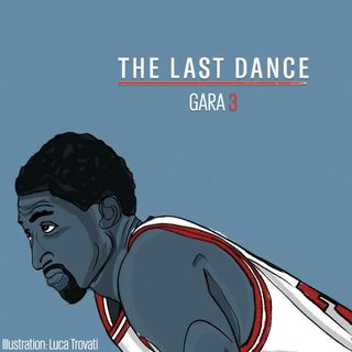 The Last Dance - Gara 3