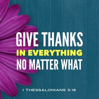 The Power and Benefits of Thanking God in Everything