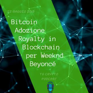 Bitcoin Adozione | Royalty in Blockchain per Weeknd e Beyoncé | TG Crypto PODCAST 22-05
