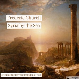 "Episode 20: Frederic Church and ""Syria by the Sea"""