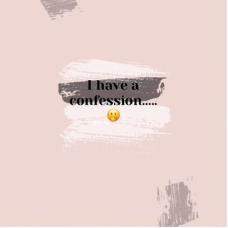 Episode 71- I have a confession........🤭
