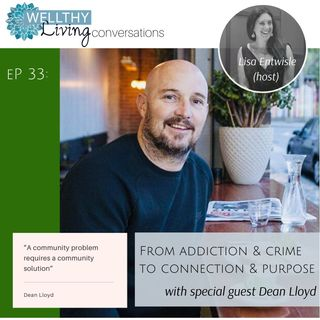 EP 33 From Addiction & Crime to Connection & Purpose