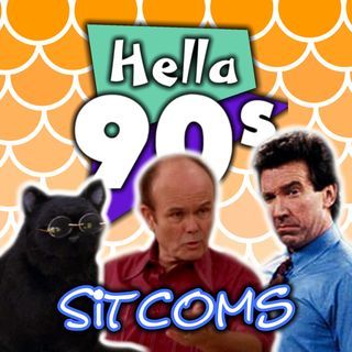 Hella 90s - Sitcoms with Doc - Ep 008