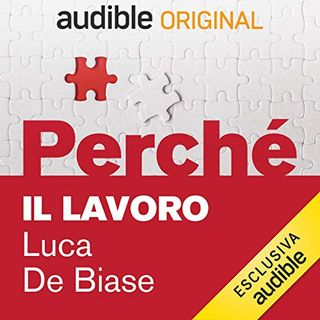 Perché. Il Lavoro - Luca De Biase
