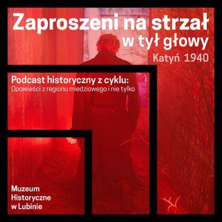Zaproszeni na strzał w tył głowy - Katyń 1940