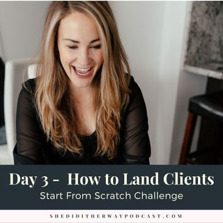 Start From Scratch Challenge [Day 3 - How to Land Clients]