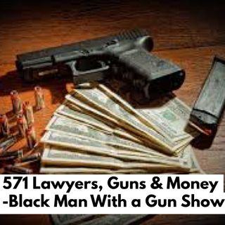 571 - Send Lawyers, Guns and Money