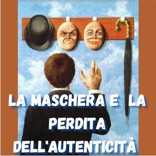 Ep.6- La maschera e la perdita dell'autenticità