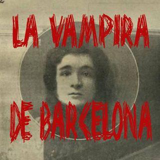 """Ep 23 - Enriqueta Martí """"La Vampira de Barcelona"""""""