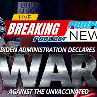 NTEB PROPHECY NEWS PODCAST: Joe Biden Is Now Using The Might Of The American Government To Declare War On nvaccinated American Citizens