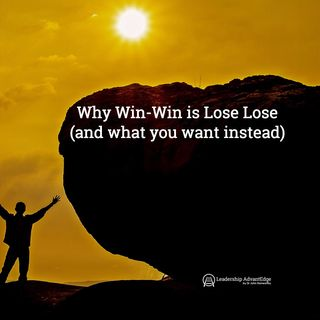 LA 062: Why Win-Win is Lose Lose (and what you want instead)