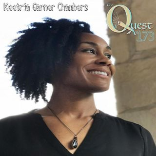 The Quest 173. Keetria Garner-Chambers