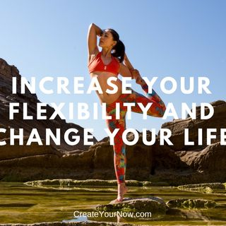1229 Increase Your Flexibility and Change Your Life