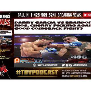 Danny Garcia vs Brandon Rios, Good Comeback Fight or Cherry Picking? 🍒🍒🍒