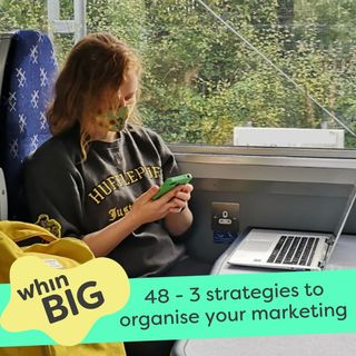 48 - 3 strategies to organise your marketing (even when you hate getting organised)