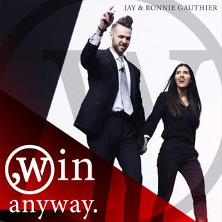 Win Anyway with Ronnie & Jay Gauthier Jr.