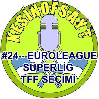 Kesinofsayt Podcast 24 - Euroleague F4 - Süper Lig sezon sonu - TFF seçimleri