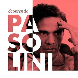 Ep. 12 - Scoprendo Pier Paolo Pasolini