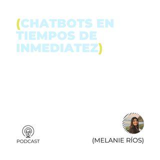 39 - Melanie Ríos (Chatbots en tiempos de inmediatez)