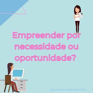 Empreender por necessidade ou oportunidade?