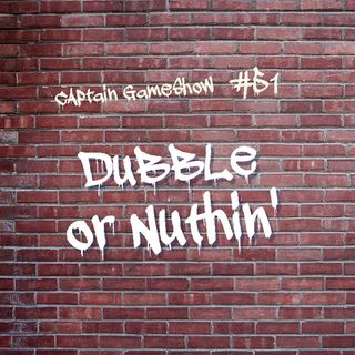 Episode 51: Dubble Or Nuthin'