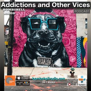 Addictions and Other Vices 658 - Bombshell Radio