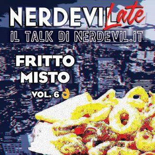 Nerdevilate 25/06/20 - Fritto Misto vol. 6
