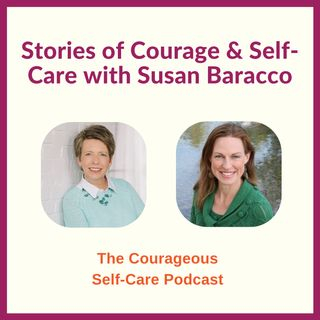 Stories of Courage & Self-Care with Susan Baracco