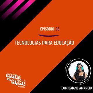 #26 - Tecnologias para Educação com Daiane Amancio