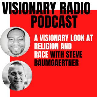 A Visionary Look At Race and Religion with Steve Baumgaertner