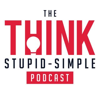 The Think Stupid-Simple Podcast