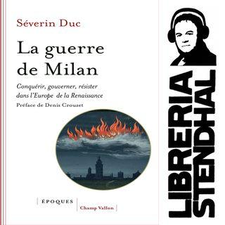 Séverin Duc - La Guerre de Milan ; conquérir, gouverner, résister dans l'Europe de la Renaissance