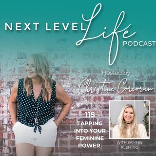 115 - Tapping into your Feminine Power with Sammie Fleming