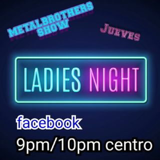 Ladies Night Los Metalbrothers Show