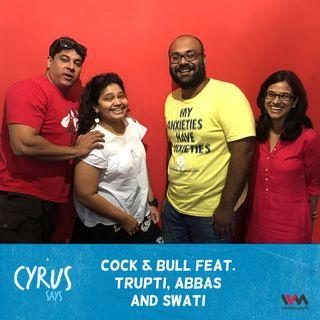 Ep. 320: Cock & Bull feat. Trupti, Abbas and Swati