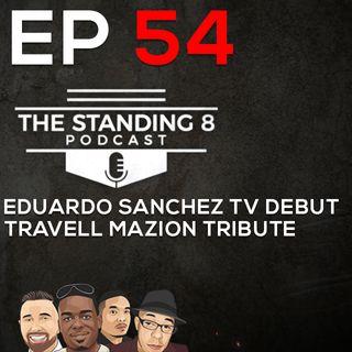 "EP 54 | Eduardo ""El Dorado"" Sanchez ESPN Debut Review, RIP Travell Mazion"