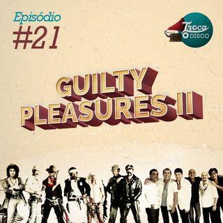 Troca o Disco #21: Guilty pleasures 2