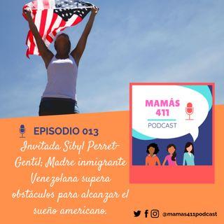 013 - Invitada Sibyl Perret-Gentil; Madre inmigrante Venezolana supera obstáculos para alcanzar el sueño americano.