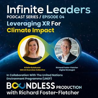 EP4 Infinite Leaders: Kristin Gutekunst, CEO at Overview Collective: Leveraging XR for Climate Impact