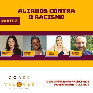Aliados contra o racismo - PARTE 2 com Ana Paula Padrão, Lia Rizzo, Egnalda Côrtes e Rodrigo Alvarez -  Cores e Valores #17