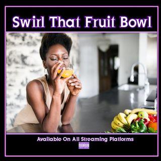 """""""Swirl That Fruit Bowl"""" Ep. 111"""