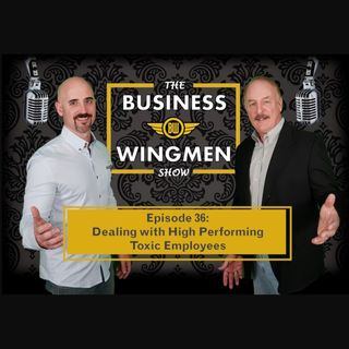036- Dealing With High Performing Toxic Employees