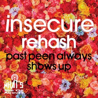 Insecure Rehash - Past Peen Always Show Up