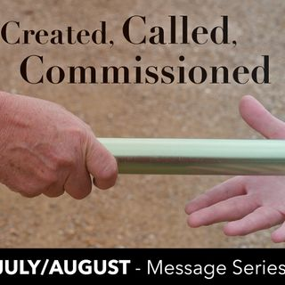 Created, Called, and Commissioned (Part 7) - Pastor Mark Spencer - 8-19-18