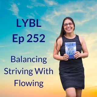 Ep 252 - Balancing Striving and Flowing