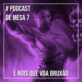 Podcast de Mesa 007 - É nois que voa bruxão